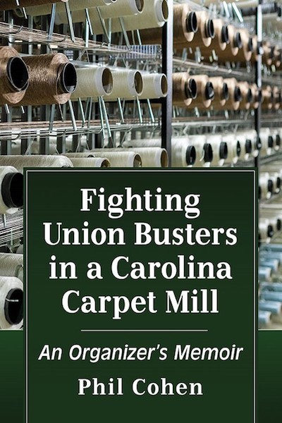 Phil Cohen Memoir Chronicles the Fight against Union Busting in North Carolina